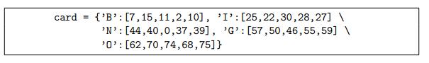 card= {,B:[7,15 , 11 ,2,10], 「: [25 , 22, 30, 28, 27] N [44,40,0,37,39], G ,0%(62,70 ,74,68,75] } [57,50,46,55,59]