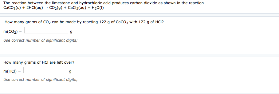 The reaction between the limestone and hydrochloric acid produces carbon dioxide as shown in the reaction. CaCO3(S) + 2HCI(aq