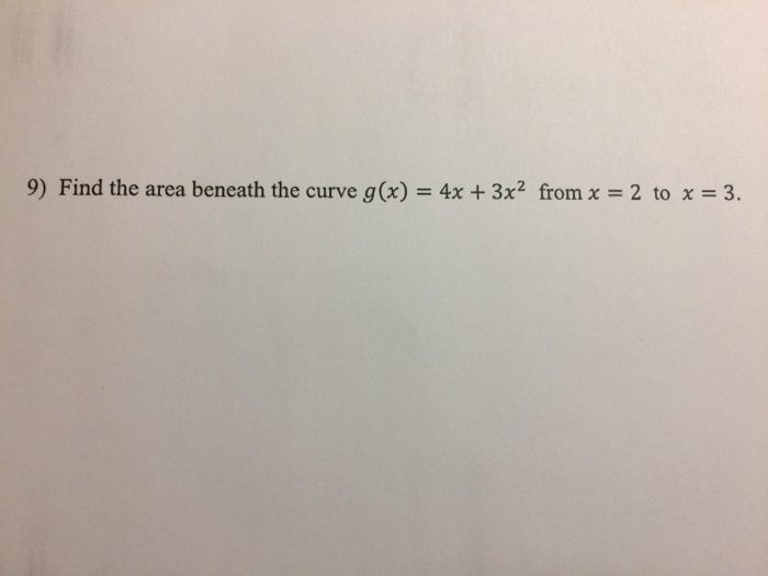 9) Find the area beneath the curve g(x) 4x 3x2 from x 2 to x 3.