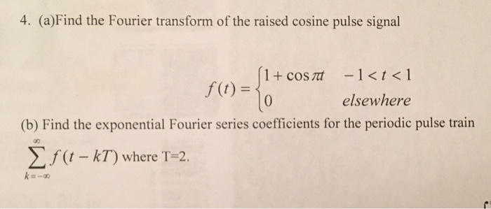 4. (a)Find the Fourier transform of the raised cosine pulse signal f(t) 0 elsewhere tis coeficicamin Σ ,f(t-kT) where T-2.