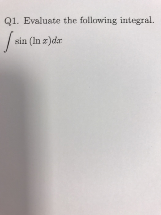 Q1. Evaluate the following integral sin (ln r)dr