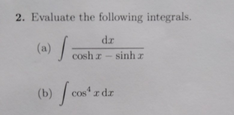 2. Evaluate the following integrals. d.r J cosh z -sinh r tb) cos r dax