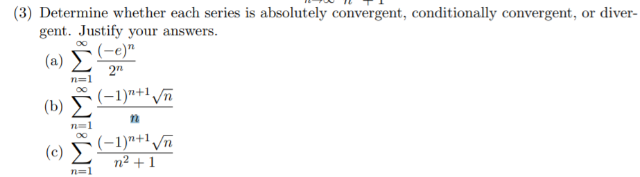 (3) Determine whether each series is absolutely convergent, conditionally convergent, or diver- gent. Justify your answers (a) Σ- 2 n=1 (c) Σ n2+1