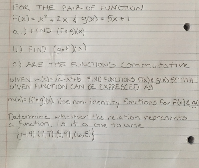 FOR, THE PA\队OF FUNCTION a.) FIND (F。2)(x) bIVEN FUNLTION CAN BE EXPRESSED AS (fg vse.non-identity functhions for F&)49 Determinc whether the relation represents o function, is it a one to one t纠,9),(7,7),6,4) (1,8)}