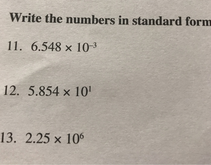 Solved Write The Numbers In Standard Form 11 654810 3