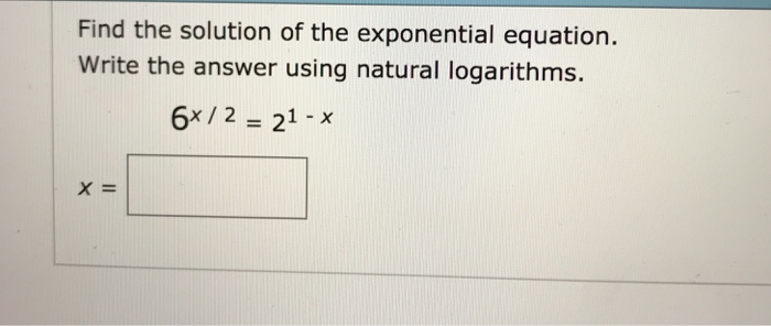 Find the solution of the exponential equation Write the answer using natural logarithms. x 2