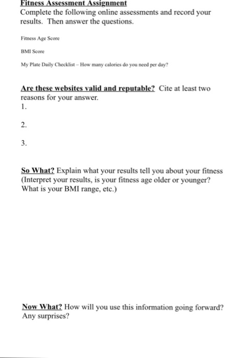 Fitness Assessment Assignment Complete The Followi Chegg Com Fitness assessments consist of different types of tests and exercises used to determine your overall health and physical fitness level. fitness assessment assignment complete