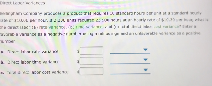 Direct Labor Variances Bellingham Company produces a product that requires 10 standard hours per unit at a standard hourly ra