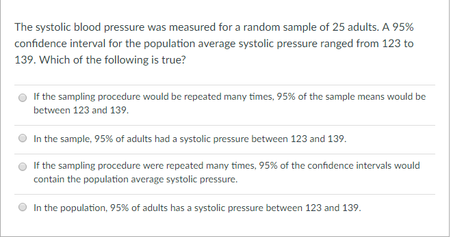 Question: The systolic blood pressure was measured for a random sample of  25 adults. A 95% confdence interv.