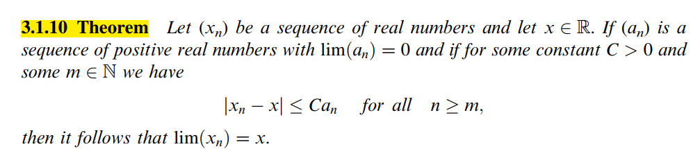 3.1.10 Theorem Let (xn) be a sequence of real numbers and let x R. If (an) is a sequence of positive real numbers with lim(an) - 0 and if for some constant C >0 and some m N we have x,t XI < Care for all n > m then it follows that lim(%) = x