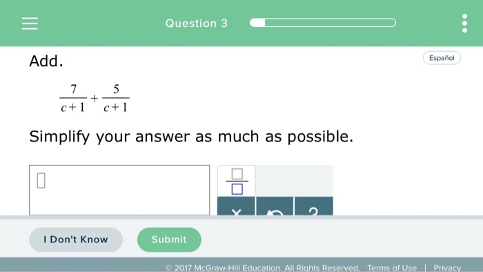 Question 3 Add. Español c+ c+1 Simplify your answer as much as possible. I Dont Know Submit 2017 McGraw-Hill Education. All Rights Reserved. Terms of Use Privacy