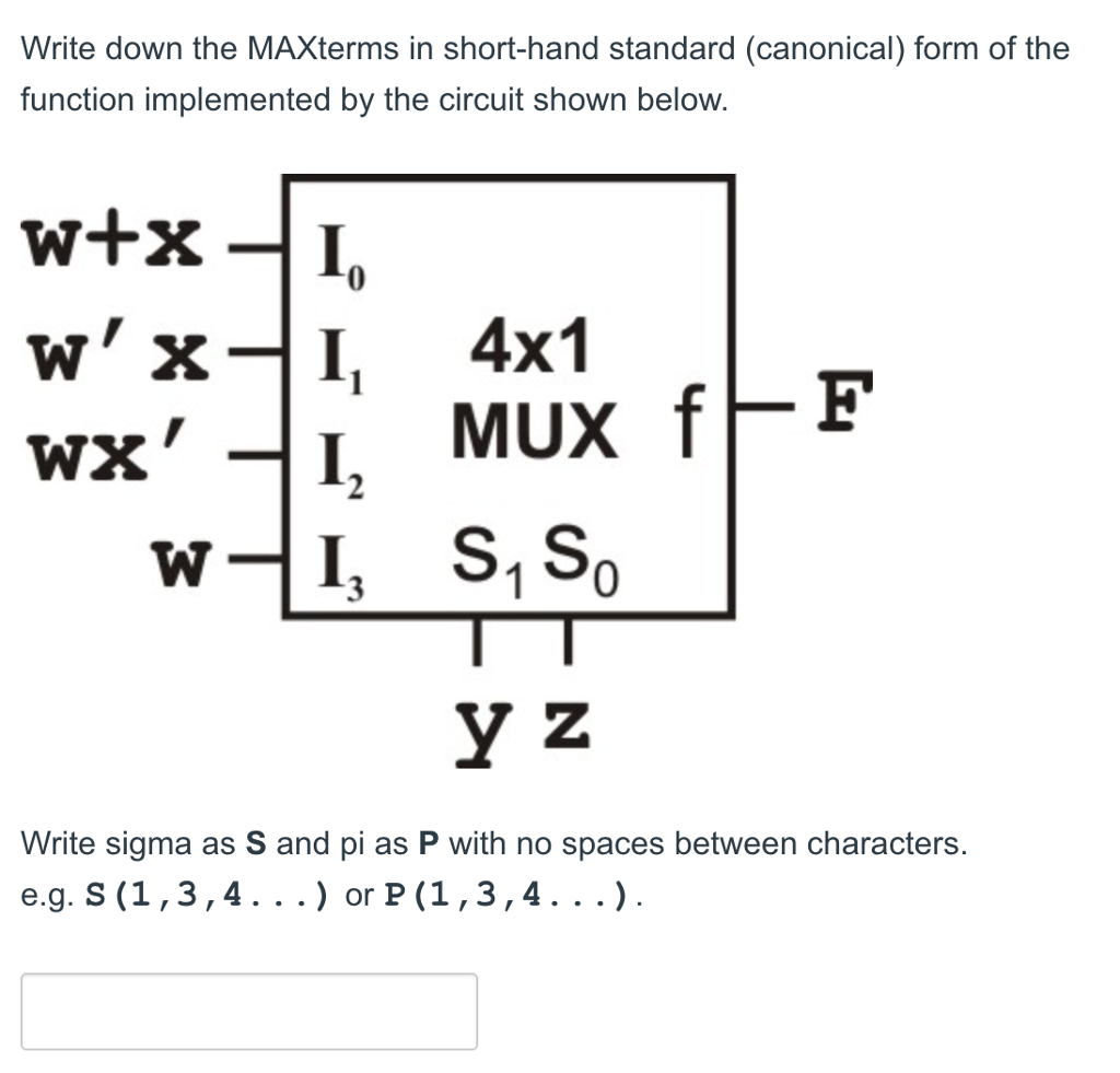 Write down the MAXterms in short-hand standard (canonical) form of the function implemented by the circuit shown below. wx-I, 4x1 I, S,So Y Z Write sigma as S and pi as P with no spaces between characters. e.g. S (1,3,4.. .) or P (1,3,4.. .).