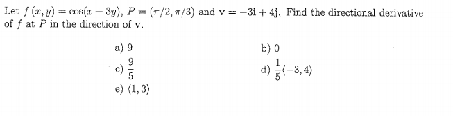 Let f(z,y)cos(x 3y), P(/2, T/3) and v-3i+4j. Find the directional derivative of f at P in the direction of v b) 0 c) d) 5-3,4)