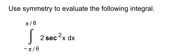 Use symmetry to evaluate the following integral. π/6 2 2 sec x dx