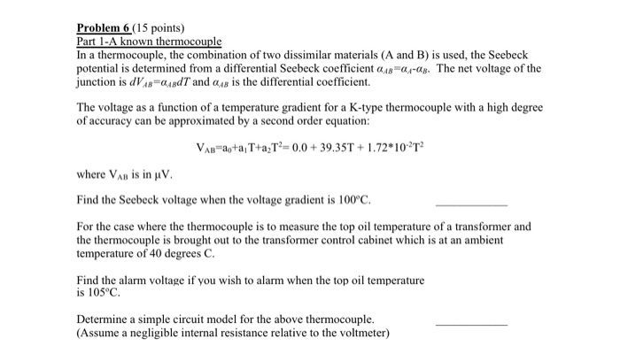 Problem 6 (15 points) Part 1-A known thermocouple In a thermocouple, the combination of two dissimilar materials (A and B) is