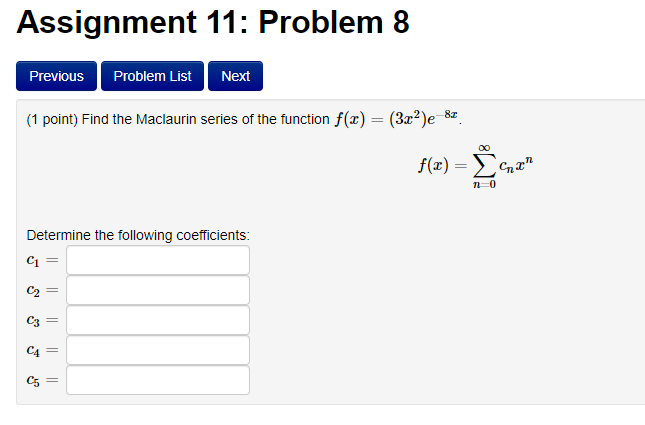 3e3c4d1c53f3e4 Assignment 11  Problem 8 PreviouS Problem List Next (1 point) Find the  Maclaurin