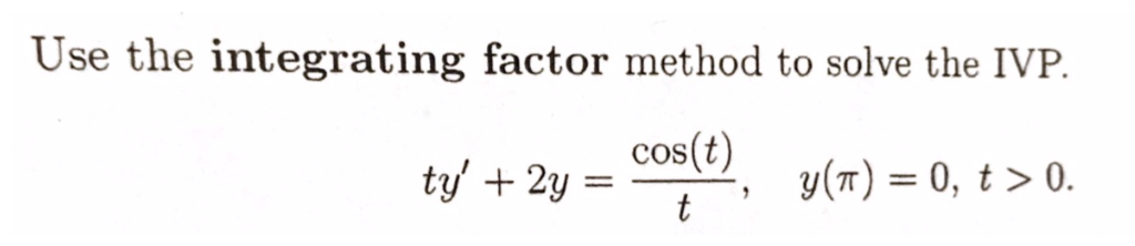 Use the integrating factor method to solve the IVP. = cos(t), y(n) = 0, t > 0.