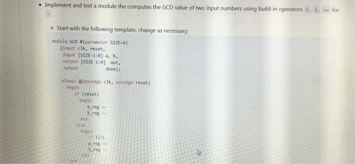 Implement and test a module the computes the GCD value of two input numbers using build-in operators >,for o Start with the f