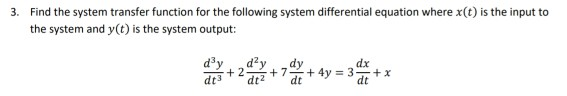 Find the system transfer function for the following system differential equation where x(t) is the input to the system and y(t) is the system output: 3. dx