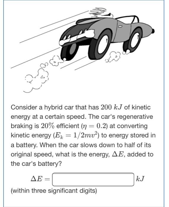Consider A Hybrid Car That Has 200 Kj Of Kinetic Energy At Certain Sd