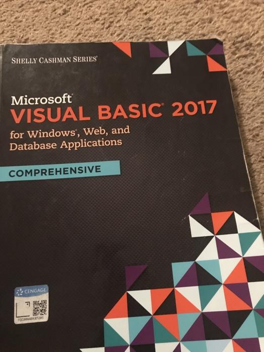 Solved: SHELLY CASHMAN SERIES Microsoft VISUAL BASIC 2017