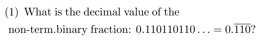 (1) What is the decimal value of the non-term.binary fraction : 0.1101 101 10 …ー0.110?