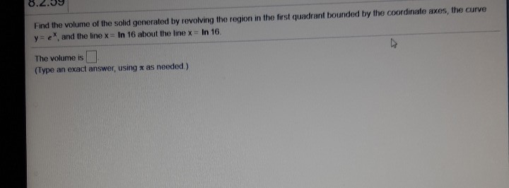 8.2.08 Find the volume of the solid generated by revolving the region in the first quadrant bounded by the coordinate axes, t