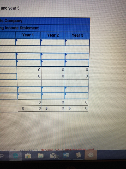 and year 3. s Company g Income Statement Year 1 Year 2 Year 3 0 0 0 0 0 0 $
