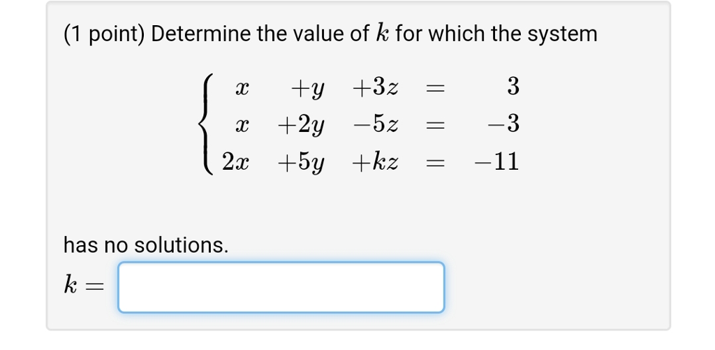 (1 point) Determine the value of k for which the system has no solutions.