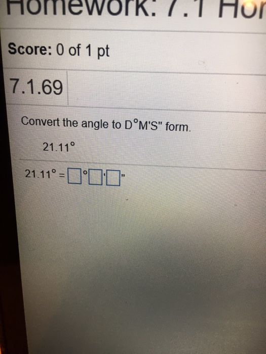 Score 0 Of 1 Pt 7 69 Convert The Angle To D Ms Form