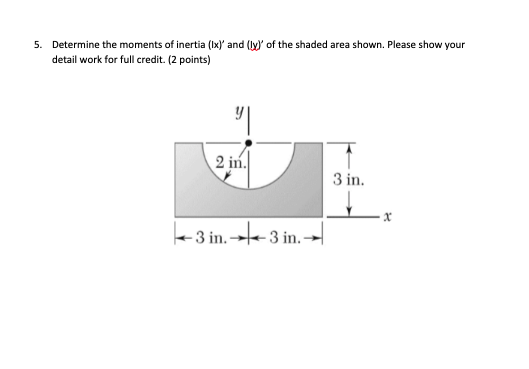 5. Determine the moments of inertia (Ix) and (ly of the shaded area shown. Please show your detail work for full credit. (2 points) 2 in 3 in. 3 3 in i1n