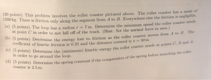 This problem involbves the roler coaster pictured above. The rolier coaster hae s mae d riction only along the segment from A