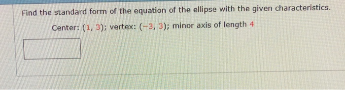 Find the standard form of the equation of the ellipse with the given characteristics. Center: (1, 3): vertex: (-3, 3); minor axis of length 4