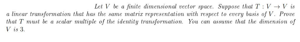 Let V be a finite dimensional vector space. Suppose that T : V -> V is a linear transformation that has the same ?atriz repre