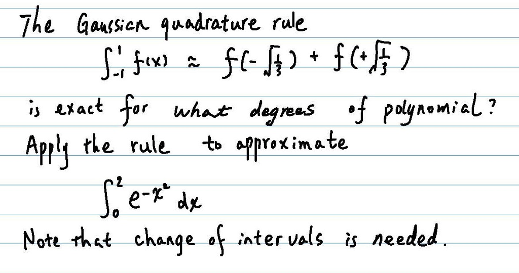 The Gaassicr·quadrature rule. -I what deareas Apply tl approximate e Vule Not thst change inter vals is needed.