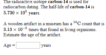 Radiocarbon dating is used for estimating the ages of