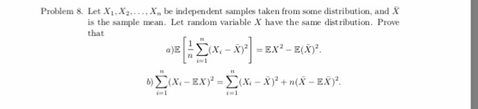 Problem 8. Let XI.Ха» . . , Xn be independent samples taken from some distribution, and X 1:42 is the sample mean. Let random variable X have the same distribution. Prove that