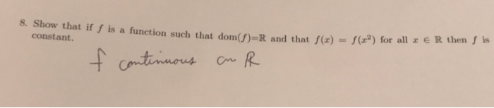 8. Show that if f is a function such that dom1(f)-R and that f(z)-f(H) for all z E R then f is constant.