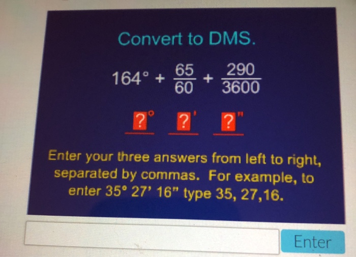 Convert To Dms 164 65 290 60 3600 Enter Your Three Answers From Left