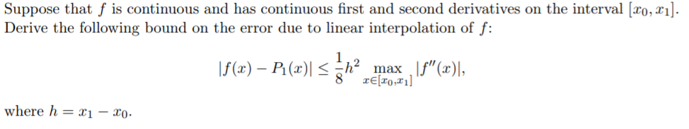 Suppose that f is continuous and has continuous first and second derivatives on the interval [zo, Derive the following bound on the error due to linear interpolation of f: <-112 max where h-ri - ro