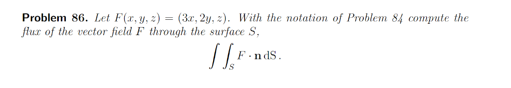 Problem 86. Let F(x, y, z) - (3r, 2y, ) With the notation of Problem 84 compute the flux of the vector field F through the surface S F.ndS