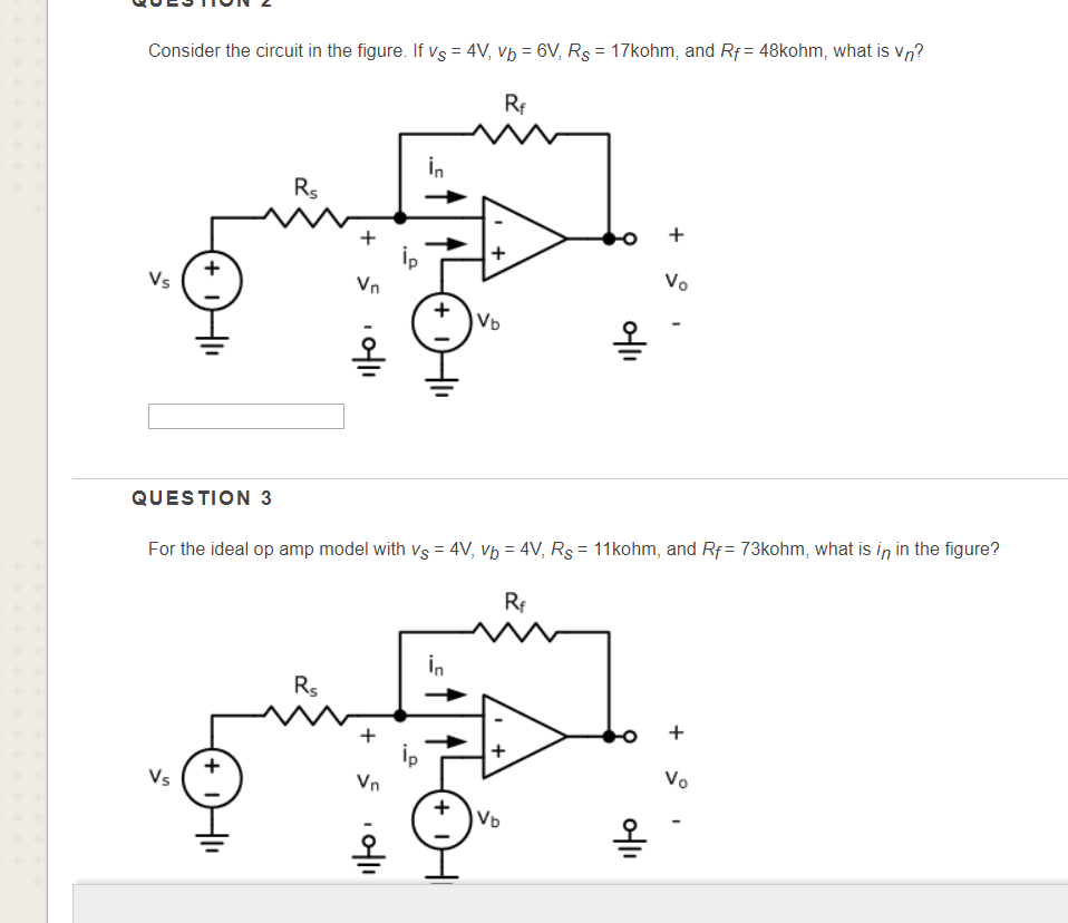 Consider the circuit in the figure. If vs-4V, vb-6V, Rs-17kohm, and Rf 48kohm, what is vn? Rf O + Vn Vb 올 올 QUESTION 3 For th