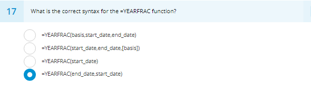 17 What is the correct syntax for the-YEARFRAC function? -YEARFRAC(basis,start_date,end_date) -YEARFRAC(start_date,end_date.[