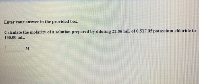 Enter your answer in the provided box. Calculate the molarity of a solution prepared by diluting 22.86 mL of 0.517 M potassium chloride to 150.00 mL