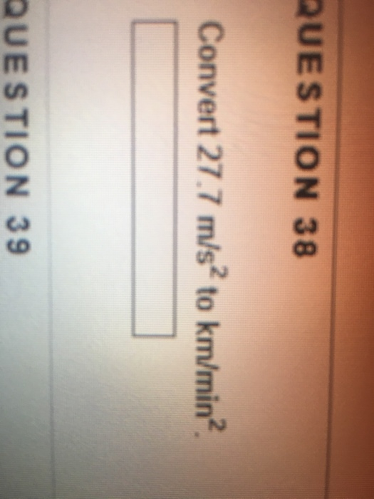 Question 38 Convert 27 7 M S2 To Km Min 39
