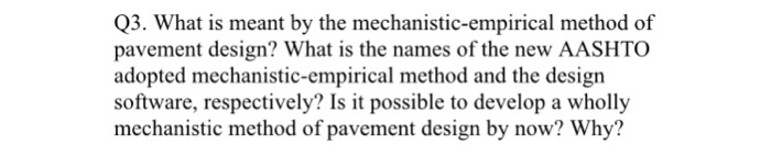 Solved Q3 What Is Meant By The Mechanistic Empirical Met Chegg Com