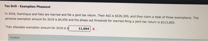 Tax Drill Exemption Phaseout x are married and fle a joint tax return. Their AGI is $326,300, and they claim a total of three