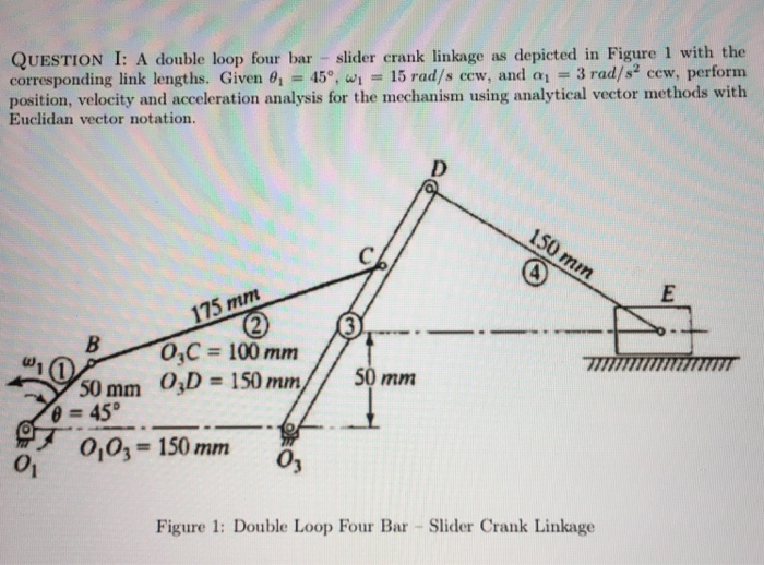 Solved a double loop four bar slider crank linkage as de question i a double loop four bar slider crank linkage as depicted in figure 1 ccuart Images