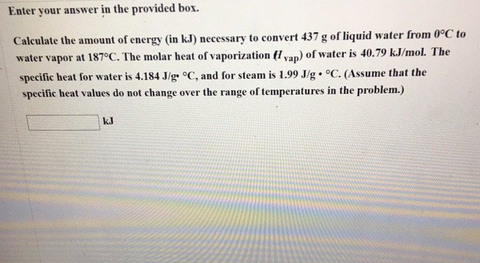 Question Calculate The Amount Of Energy In Kj Necessary To Convert 437 G Liquid Water From 0 Degree C