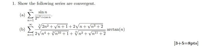 I. Show the following series are convergent. (a) Σ rsin osn (b) Σ 2n2+cos n arctan(n) 13+5-8pts